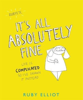 It's All Absolutely Fine - Life is complicated, so I've drawn it instead (Paperback): Ruby Elliot