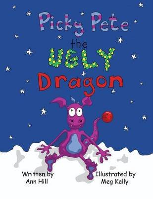 Picky Pete the Ugly Dragon (Electronic book text): Ann Hill