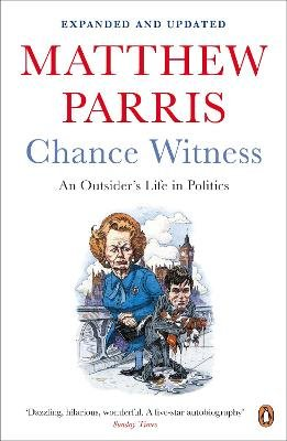 Chance Witness - An Outsider's Life in Politics (Paperback): Matthew Parris