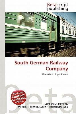South German Railway Company (Paperback): Lambert M. Surhone, Mariam T. Tennoe, Susan F. Henssonow