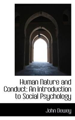 Human Nature and Conduct - An Introduction to Social Psychology (Hardcover): John Dewey