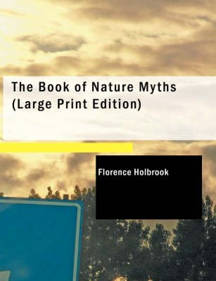 The Book of Nature Myths (Large print, Paperback, large type edition): Florence Holbrook