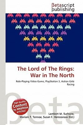 The Lord of the Rings - War in the North (Paperback): Lambert M. Surhone, Mariam T. Tennoe, Susan F. Henssonow