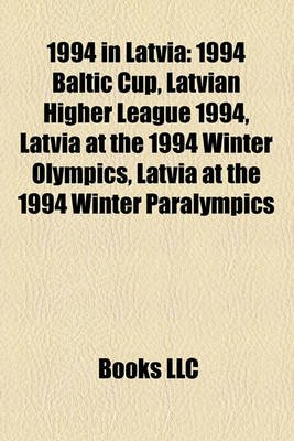 1994 in Latvia - 1994 Baltic Cup, Latvian Higher League 1994, Latvia at the 1994 Winter Olympics, Latvia at the 1994 Winter...