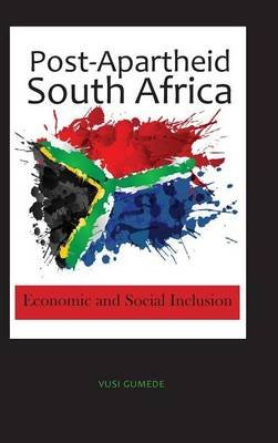 Post-Apartheid South Africa - Economic and Social Inclusion (Hardcover): Vusi Gumede