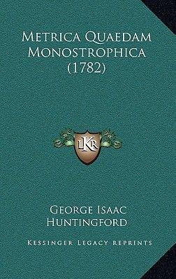 Metrica Quaedam Monostrophica (1782) (Latin, Hardcover): George Isaac Huntingford