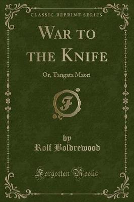 War to the Knife - Or, Tangata Maori (Classic Reprint) (Paperback): Rolf Boldrewood
