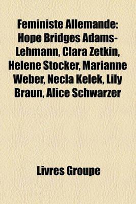 Fministe Allemande - Hope Bridges Adams-Lehmann, Clara Zetkin, Helene Stcker, Marianne Weber, Necla Kelek, Lily Braun, Alice...