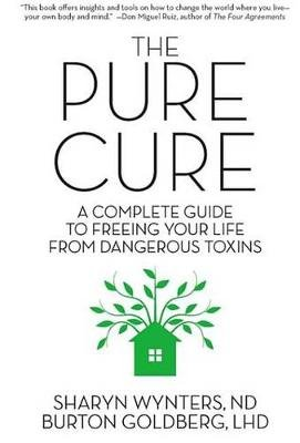 The Pure Cure - A Complete Guide to Freeing Your Life From Dangerous Toxins (Electronic book text): Sharyn Wynters