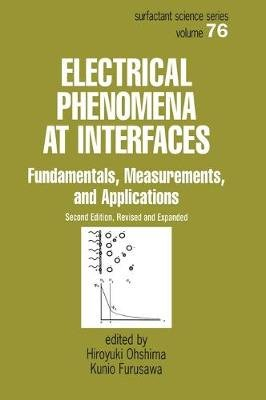 Electrical Phenomena at Interfaces - Fundamentals: Measurements, and Applications (Hardcover, 2nd New edition): Hiroyuki...