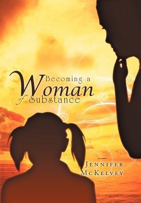 Becoming a Woman of Substance (Hardcover): Jennifer McKelvey