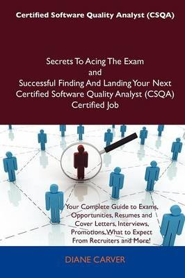 Certified Software Quality Analyst (Csqa) Secrets to Acing the Exam and Successful Finding and Landing Your Next Certified...