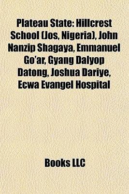 Plateau State - Hillcrest School (Jos, Nigeria), John Nanzip Shagaya, Emmanuel Go'ar, Gyang Dalyop Datong, Joshua Dariye,...