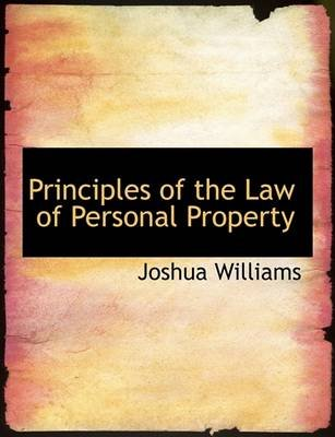 Principles of the Law of Personal Property (Hardcover): Joshua Williams