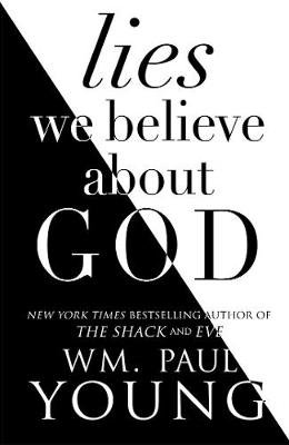 Lies We Believe About God (Paperback): William Paul Young