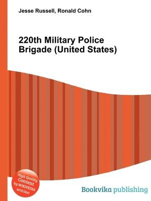 220th Military Police Brigade (United States) (Paperback): Jesse Russell, Ronald Cohn