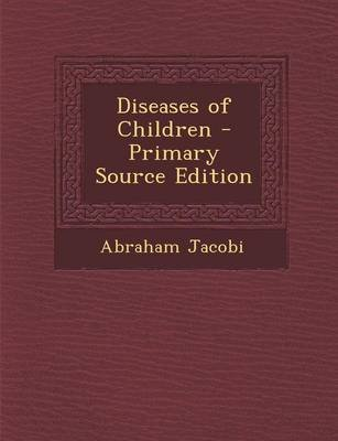 Diseases of Children - Primary Source Edition (Paperback): Abraham Jacobi
