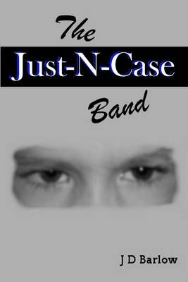 The Just-N-Case Band (Electronic book text): J D Barlow