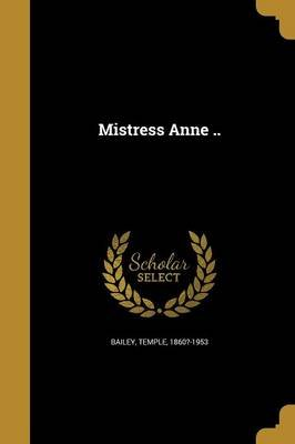 Mistress Anne .. (Paperback): Temple 1860?-1953 Bailey