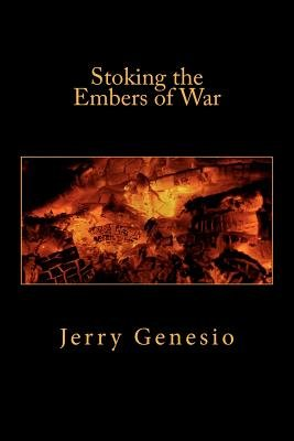 Stoking the Embers of War (Paperback): Jerry Genesio