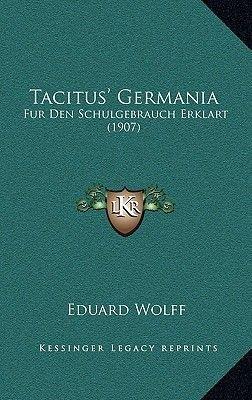 Tacitus' Germania - Fur Den Schulgebrauch Erklart (1907) (German, Hardcover): Eduard Wolff