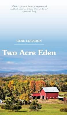 Two Acre Eden (Hardcover, Reprint Ed.): Gene Logsdon