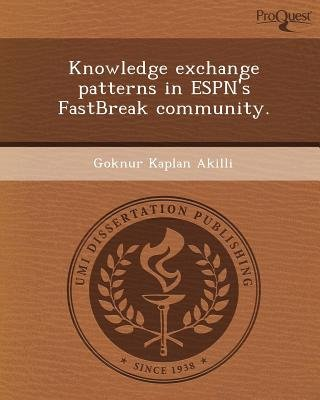 Knowledge Exchange Patterns in ESPN's Fastbreak Community (Paperback): Goknur Kaplan Akilli