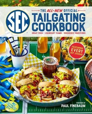 The All-New Official SEC Tailgating Cookbook - Great Food, Legendary Teams, Cherished Traditions (Paperback): The Editors of...