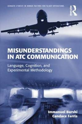 Misunderstandings in ATC Communication - Language, Cognition, and Experimental Methodology (Electronic book text): Immanuel...