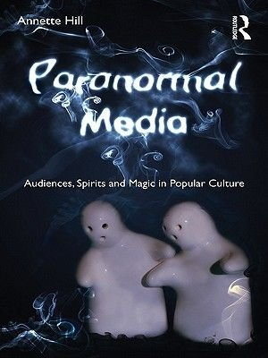 Paranormal Media (Electronic book text): Annette Hill