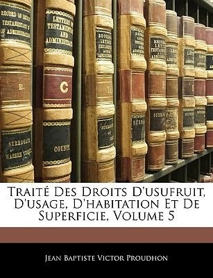 Traite Des Droits D'Usufruit, D'Usage, D'Habitation Et de Superficie, Volume 5 (English, French, Paperback):...
