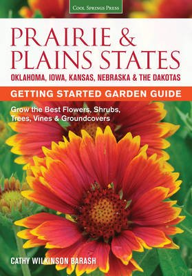 Prairie & Plains States Getting Started Garden Guide - Grow the Best Flowers, Shrubs, Trees, Vines & Groundcovers (Paperback):...