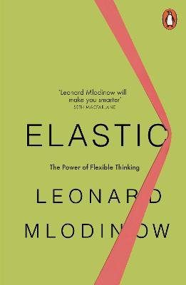 Elastic - Flexible Thinking in a Constantly Changing World (Paperback): Leonard Mlodinow