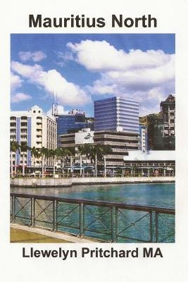 Mauritius North - Suveniruri Colectie de Color Fotografii Cu Legende (Romanian, Paperback): Llewelyn Pritchard M a
