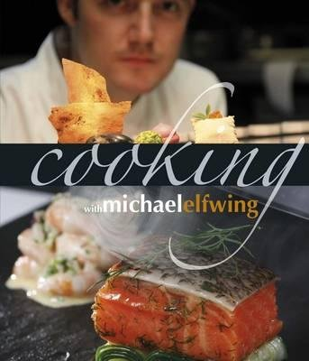 Cooking with Michael Elfwing (Paperback): Michael Elfwing