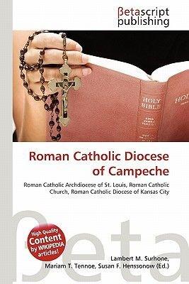 Roman Catholic Diocese of Campeche (Paperback): Lambert M. Surhone, Mariam T. Tennoe, Susan F. Henssonow