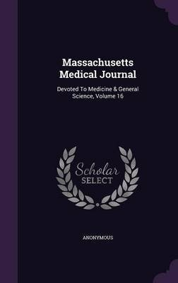 Massachusetts Medical Journal - Devoted to Medicine & General Science, Volume 16 (Hardcover): Anonymous