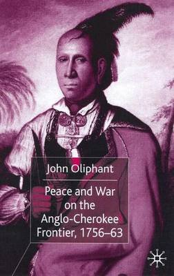 Peace and War on the Anglo-Cherokee Frontier, 1756-63 (Hardcover): John Oliphant