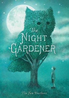The Night Gardener (Hardcover): Terry Fan, Eric Fan