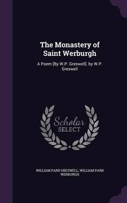 The Monastery of Saint Werburgh - A Poem [By W.P. Greswell]. by W.P. Greswell (Hardcover): William Parr Greswell, William Parr...