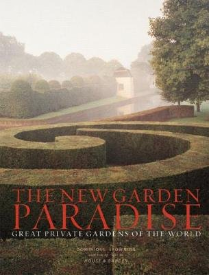 The New Garden Paradise - Great Private Gardens of the World (Hardcover): Dominique Browning