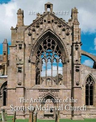 The Architecture of the Scottish Medieval Church 1100-1560 (Hardcover, New): Richard Fawcett