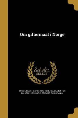 Om Giftermaal I Norge (Norwegian, Paperback): Eilert [Lund] 1817-1875 Sundt, Selskabet for Folkeoplysningens Fremme