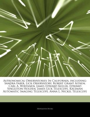 Articles on Astronomical Observatories in California, Including - Sandra Faber, Lick Observatory, Robert Grant Aitken, Carl A....