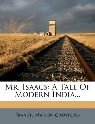 Mr. Isaacs - A Tale of Modern India... (Paperback): F. Marion Crawford