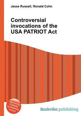 Controversial Invocations of the USA Patriot ACT (Paperback): Jesse Russell, Ronald Cohn