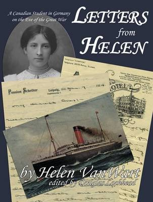 Letters from Helen - A Canadian Student in Germany on the Eve of the Great War (Paperback, New): Helen Vanwart