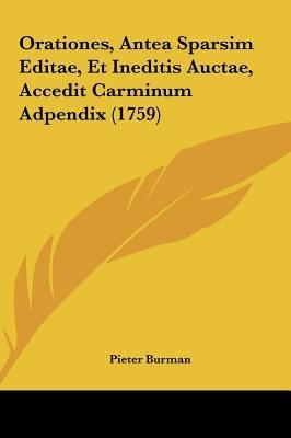 Orationes, Antea Sparsim Editae, Et Ineditis Auctae, Accedit Carminum Adpendix (1759) (English, Latin, Hardcover): Pieter Burman