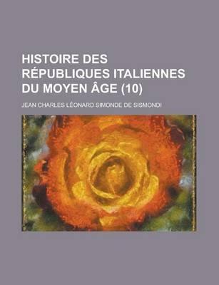 Histoire Des Republiques Italiennes Du Moyen Age (10 ) (English, French, Paperback): Jean-Charles-Leonard Simonde Sismondi