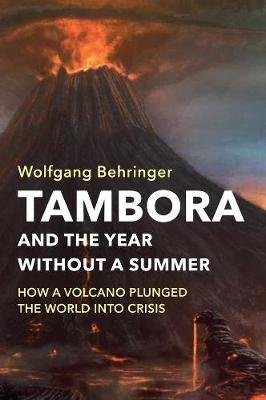 Tambora and the Year without a Summer - How a Volcano Plunged the World into Crisis (Hardcover): Wolfgang Behringer